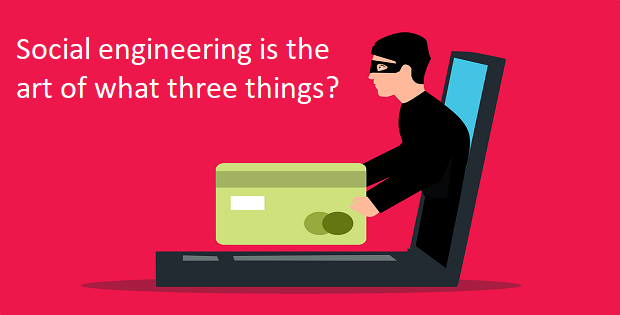 Social engineering is the art of what three things